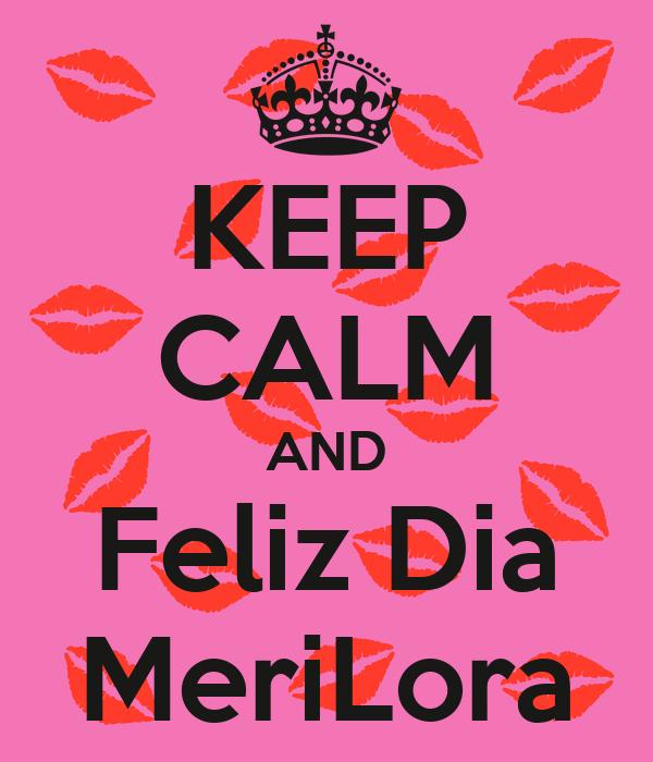 KEEP CALM AND Feliz Dia MeriLora