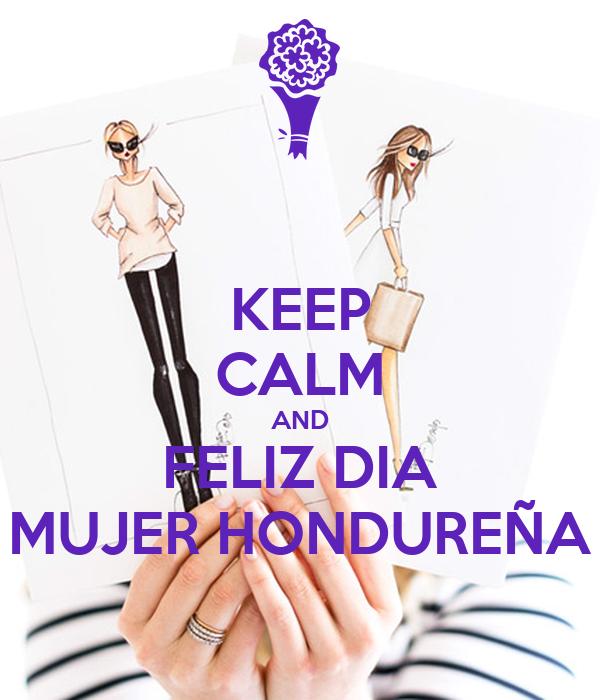 Keep Calm And Feliz Dia Mujer Hondurena Poster 14541212 Keep Calm O Matic Benditas mujeres, que en el diario caminar hacen de la historia un grito de libertad. keep calm and feliz dia mujer hondurena
