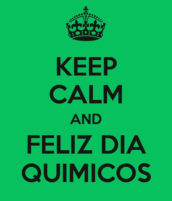 KEEP CALM AND FELIZ DIA QUIMICOS