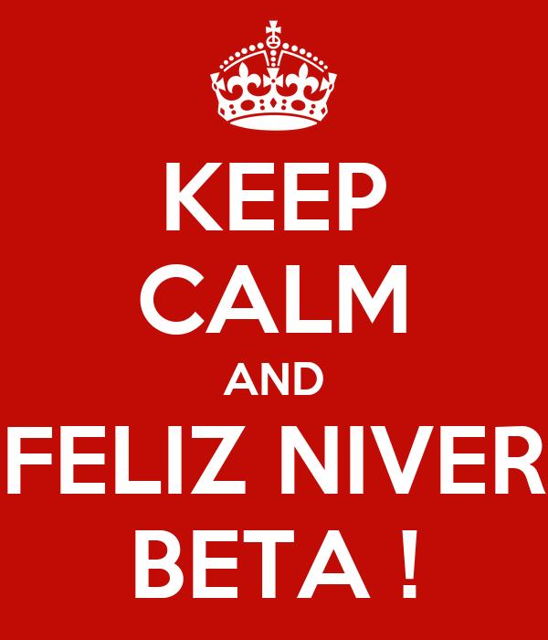 KEEP CALM AND FELIZ NIVER BETA !