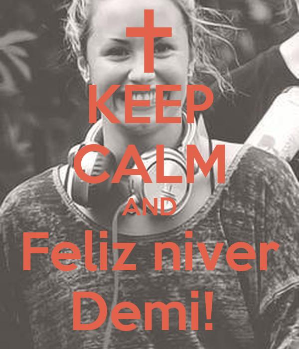 KEEP CALM AND Feliz niver Demi!