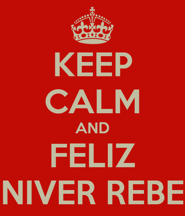 KEEP CALM AND FELIZ NIVER REBE