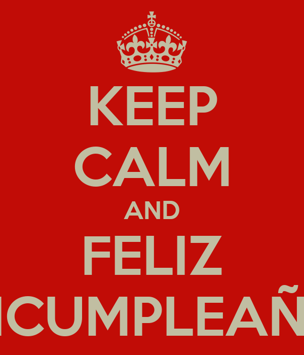 KEEP CALM AND FELIZ ONCUMPLEAÑOS