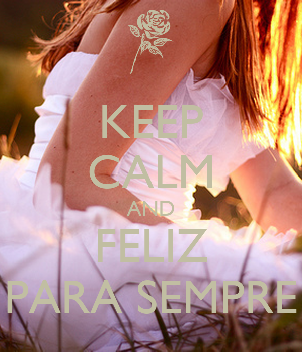 KEEP CALM AND FELIZ PARA SEMPRE