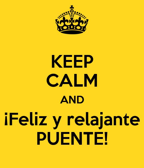 KEEP CALM AND ¡Feliz y relajante PUENTE!