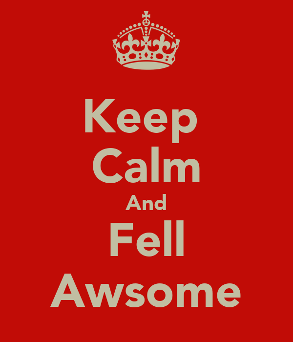 Keep  Calm And Fell Awsome