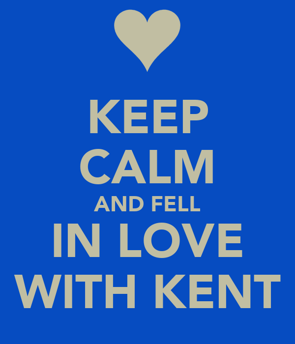 KEEP CALM AND FELL IN LOVE WITH KENT