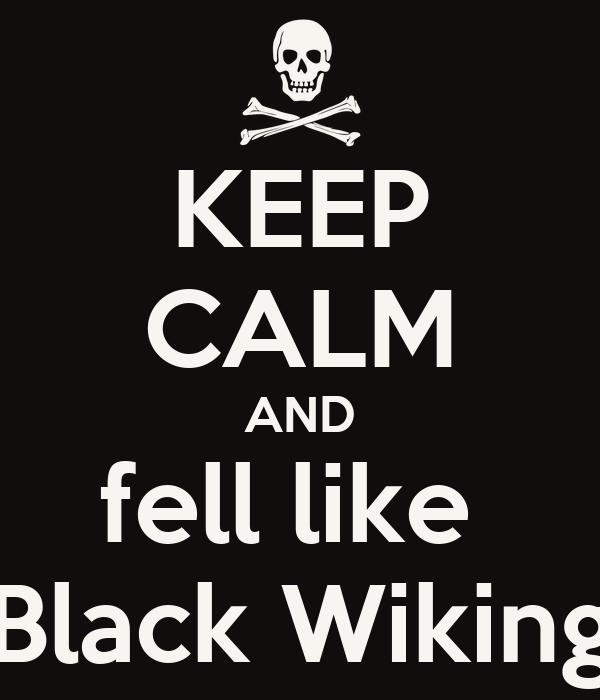 KEEP CALM AND fell like  Black Wiking
