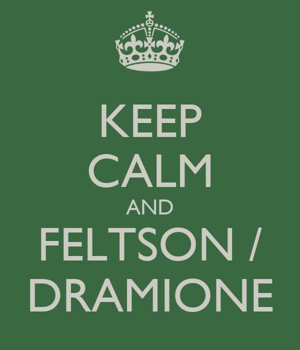 KEEP CALM AND FELTSON / DRAMIONE