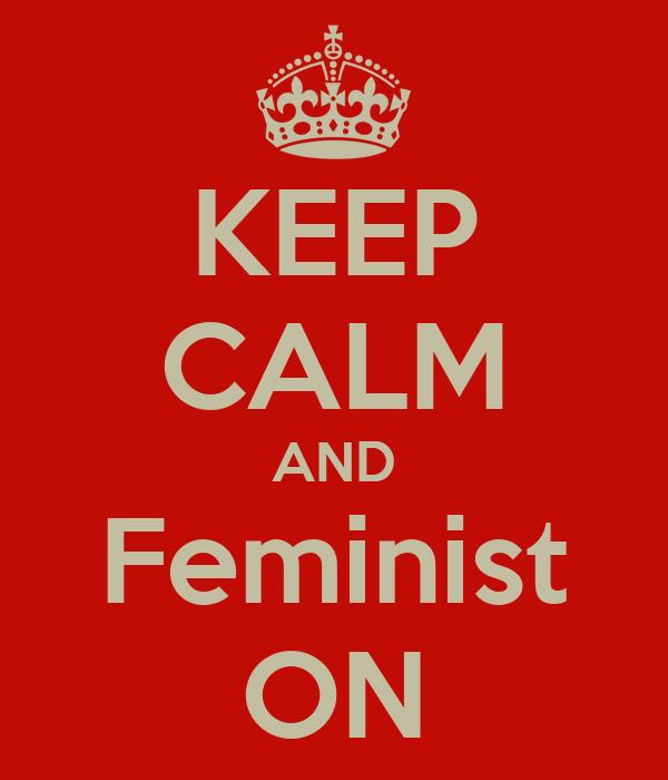 KEEP CALM AND Feminist ON