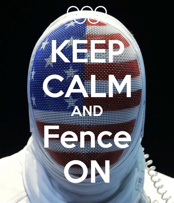 KEEP CALM AND Fence ON