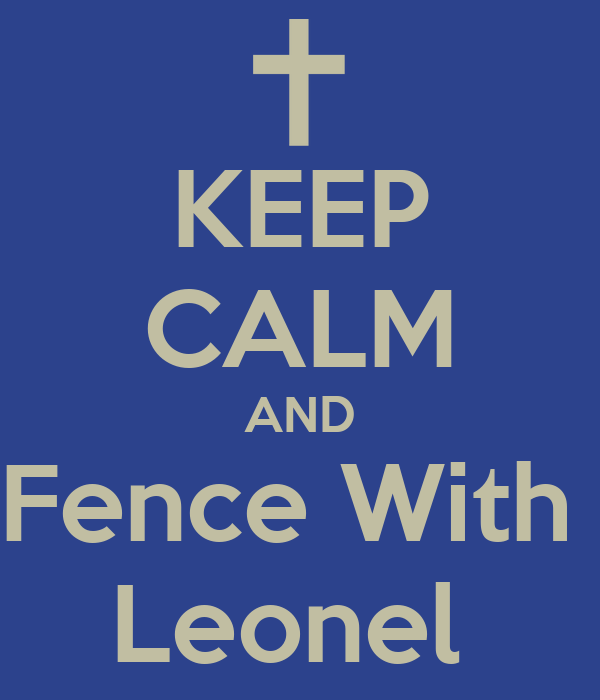 KEEP CALM AND Fence With  Leonel