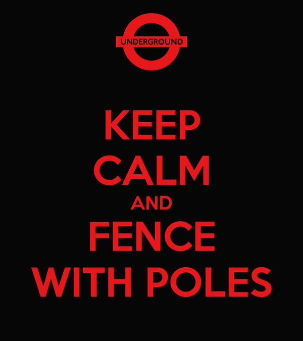 KEEP CALM AND FENCE WITH POLES