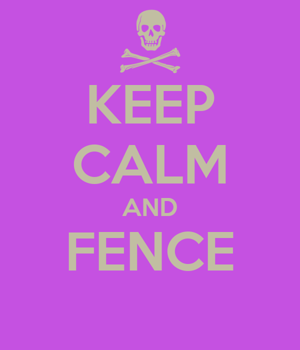KEEP CALM AND FENCE