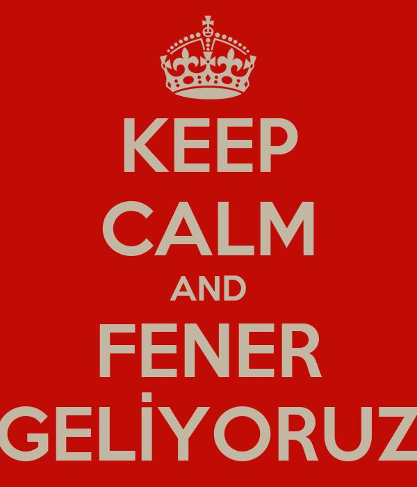 KEEP CALM AND FENER GELİYORUZ