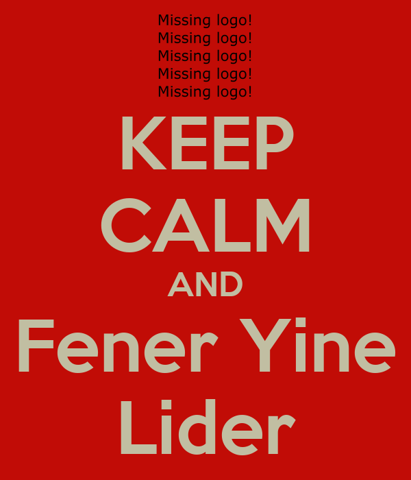 KEEP CALM AND Fener Yine Lider