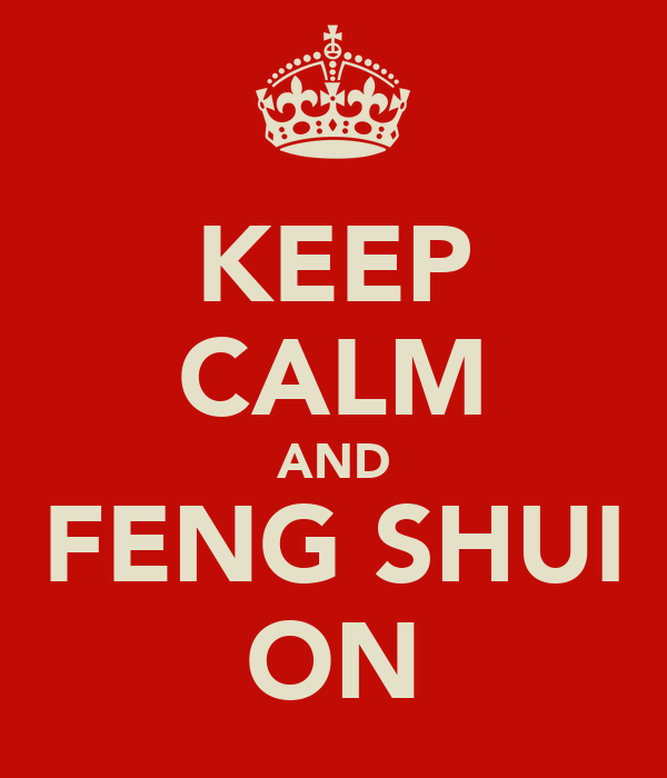 KEEP CALM AND FENG SHUI ON
