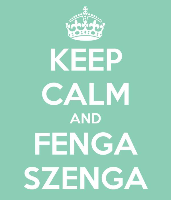 KEEP CALM AND FENGA SZENGA