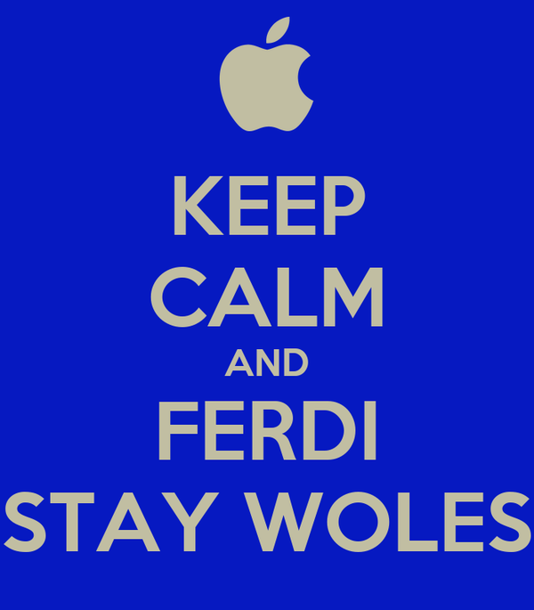 KEEP CALM AND FERDI STAY WOLES