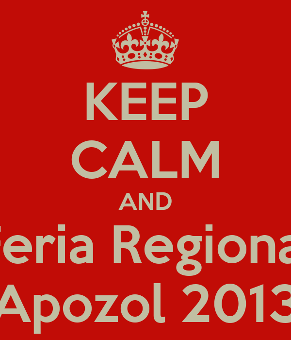 KEEP CALM AND Feria Regional Apozol 2013