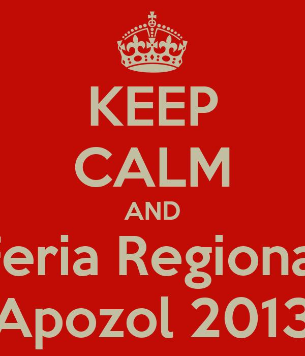 KEEP CALM AND Feria Regional Apozol 2013