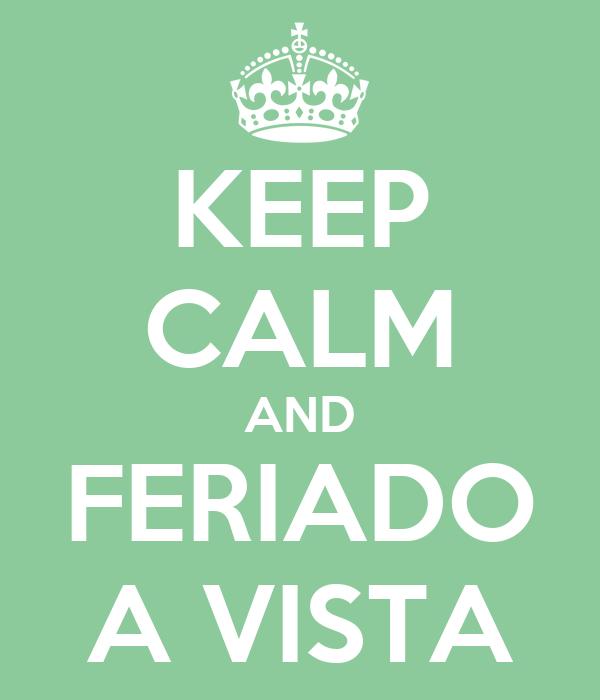 KEEP CALM AND FERIADO A VISTA