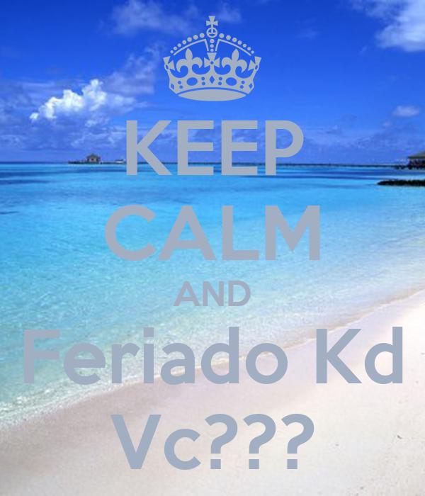 KEEP CALM AND Feriado Kd Vc???