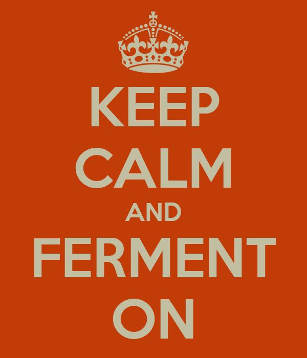KEEP CALM AND FERMENT ON