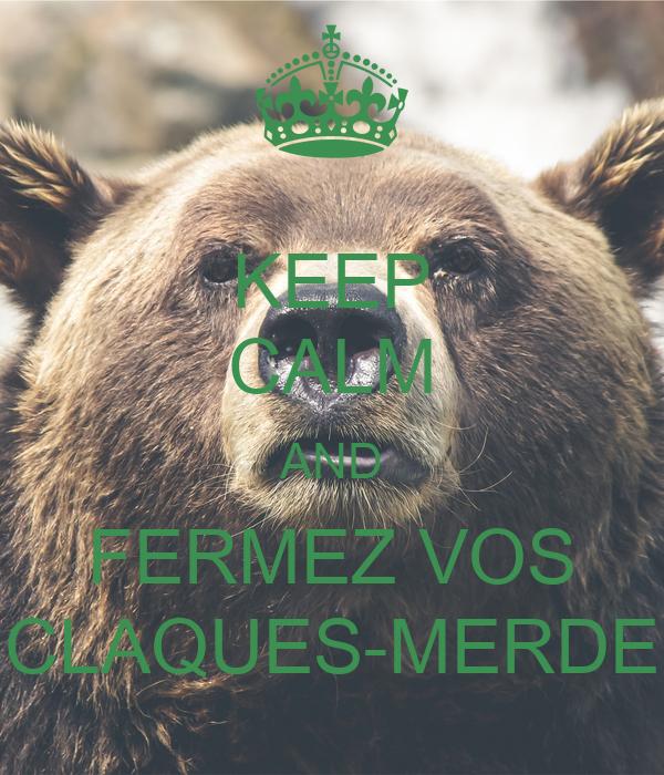 KEEP CALM AND FERMEZ VOS CLAQUES-MERDE