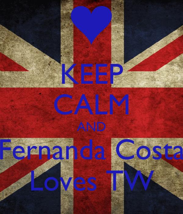 KEEP CALM AND Fernanda Costa Loves TW
