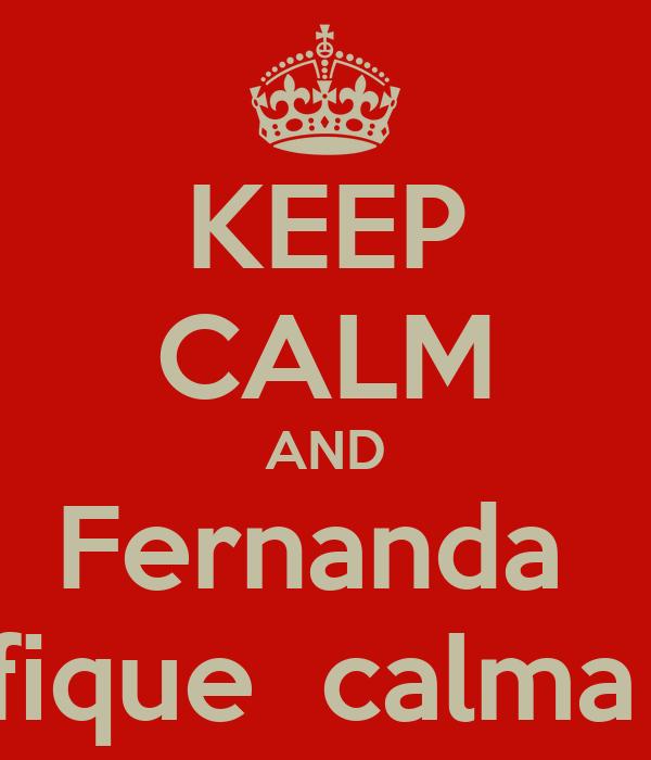 KEEP CALM AND Fernanda  fique  calma
