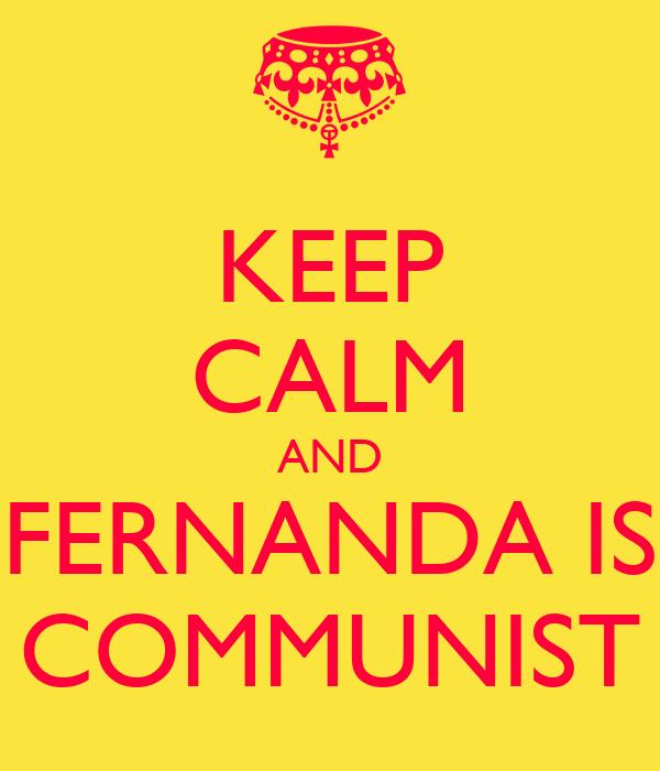 KEEP CALM AND FERNANDA IS COMMUNIST