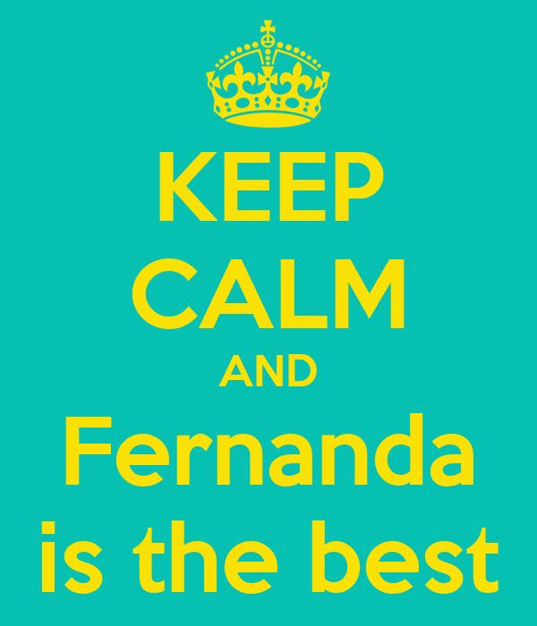 KEEP CALM AND Fernanda is the best