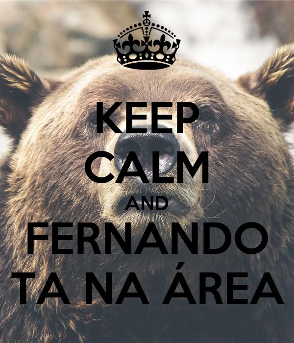 KEEP CALM AND FERNANDO TA NA ÁREA