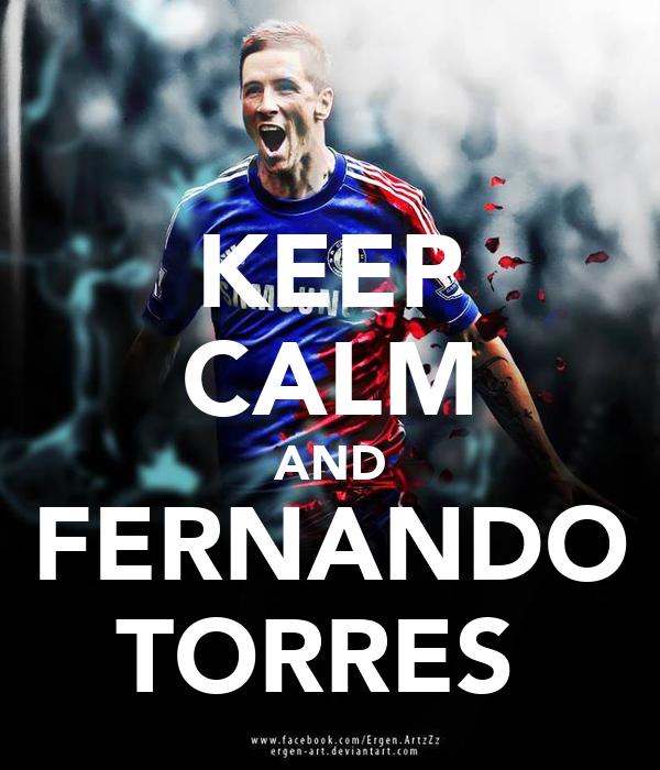KEEP CALM AND FERNANDO TORRES
