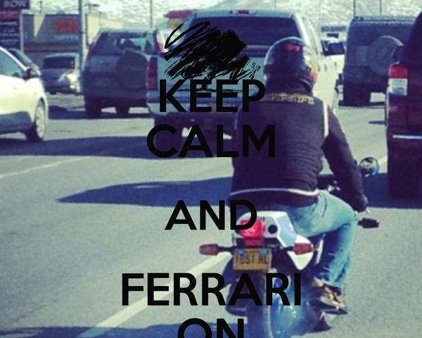 KEEP CALM AND FERRARI ON