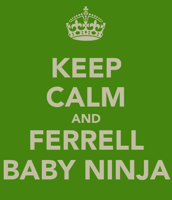 KEEP CALM AND FERRELL BABY NINJA
