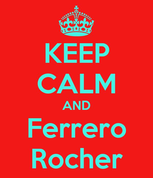 KEEP CALM AND Ferrero Rocher