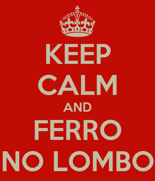 KEEP CALM AND FERRO NO LOMBO