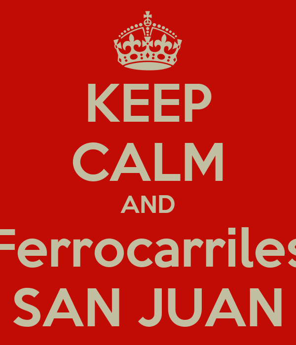 KEEP CALM AND Ferrocarriles SAN JUAN