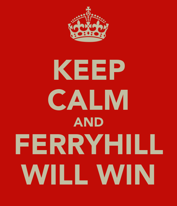 KEEP CALM AND FERRYHILL WILL WIN