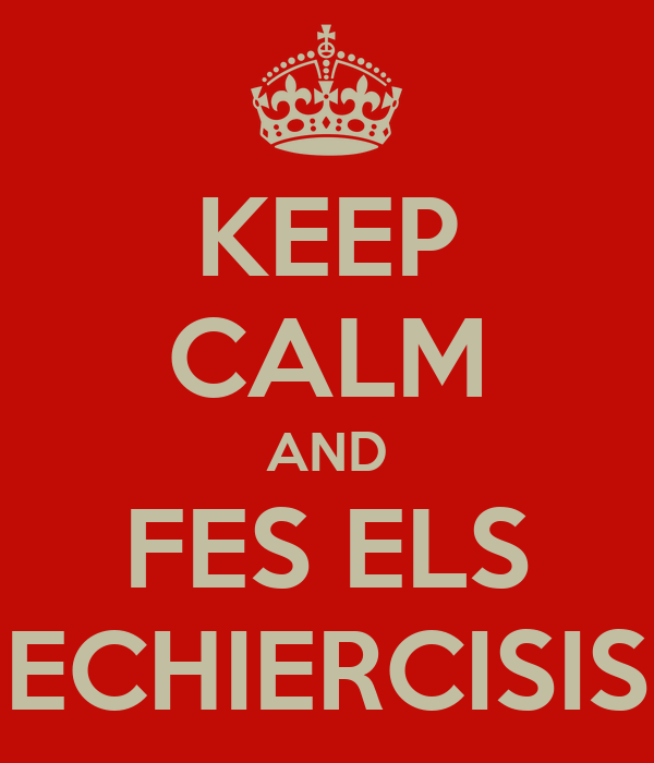 KEEP CALM AND FES ELS ECHIERCISIS