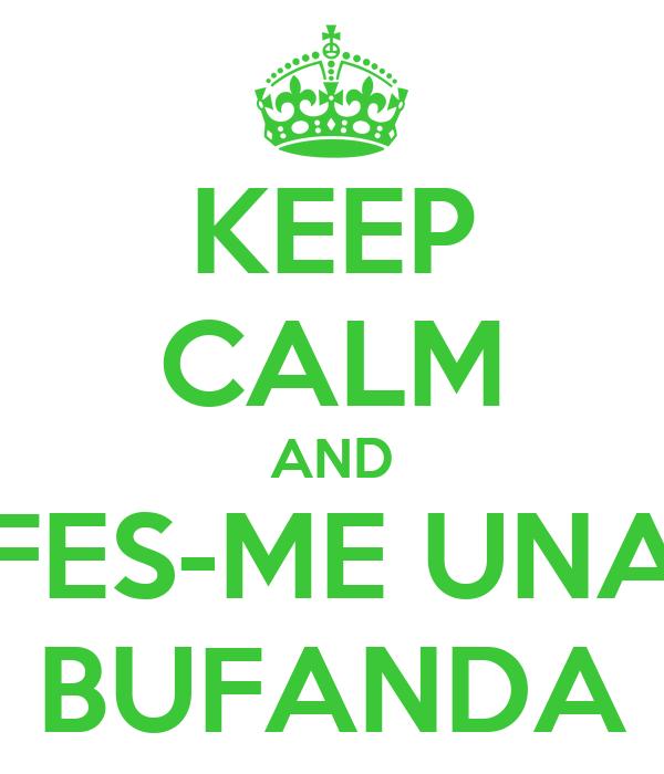 KEEP CALM AND FES-ME UNA BUFANDA
