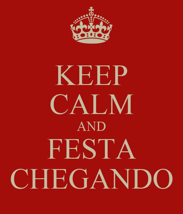 KEEP CALM AND FESTA CHEGANDO