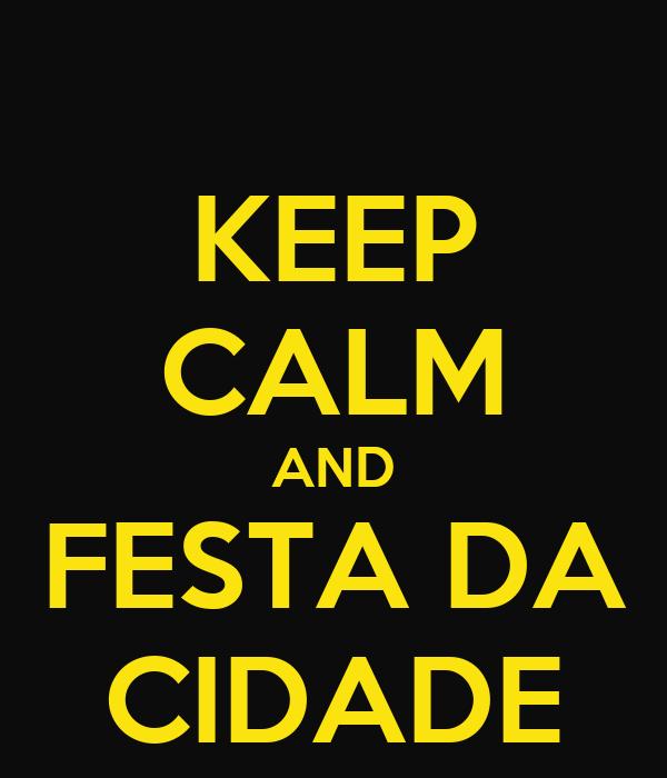 KEEP CALM AND FESTA DA CIDADE