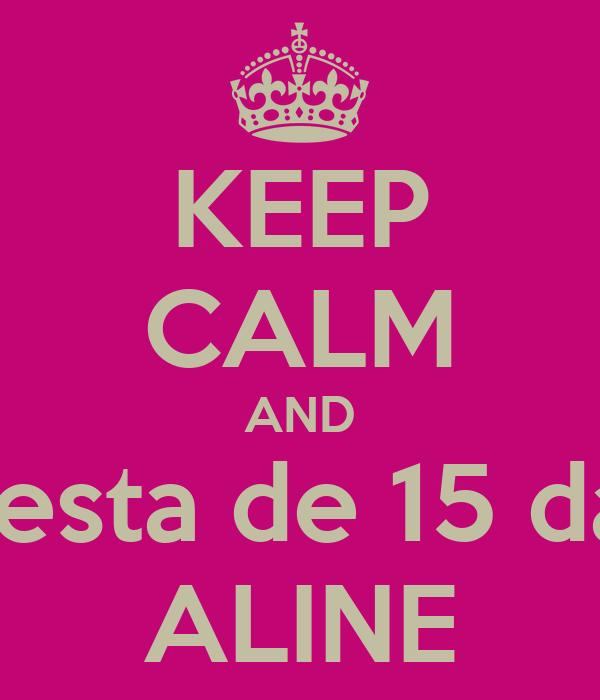 KEEP CALM AND festa de 15 da ALINE