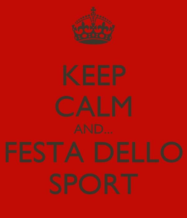 KEEP CALM AND... FESTA DELLO SPORT
