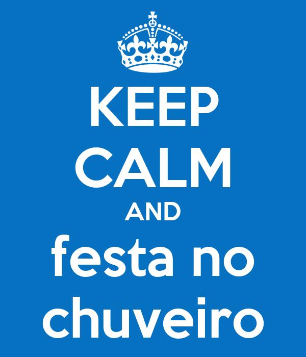 KEEP CALM AND festa no chuveiro