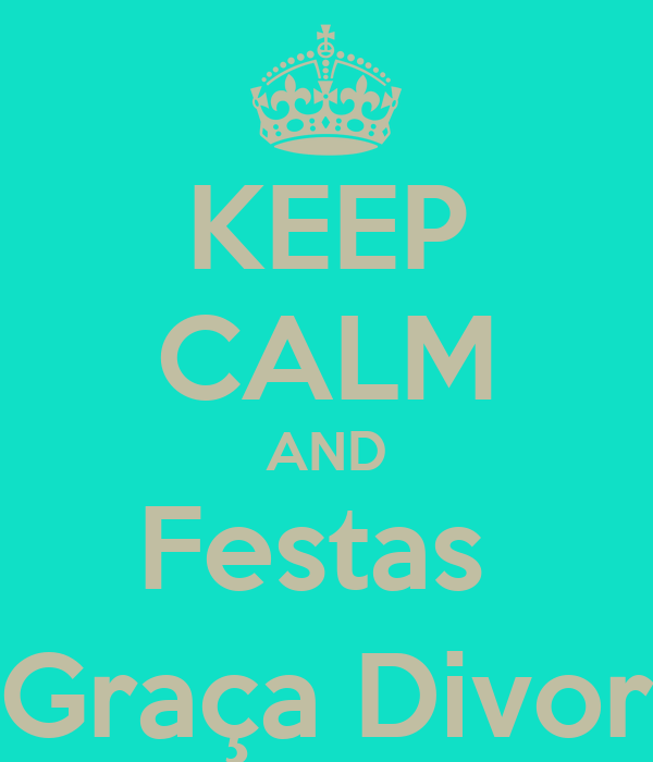 KEEP CALM AND Festas  Graça Divor