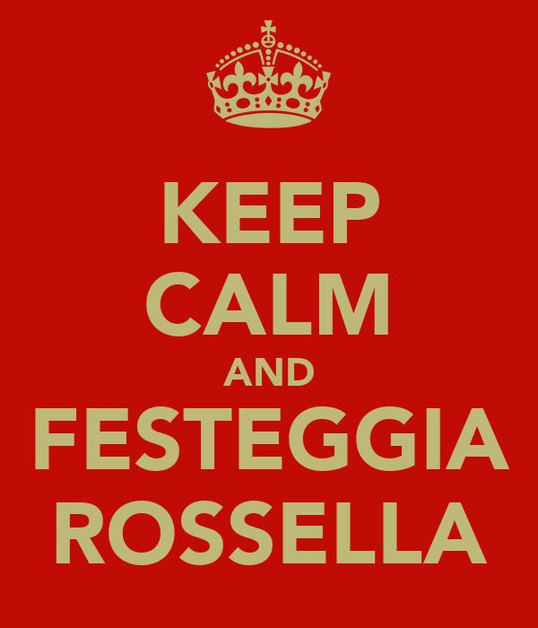 KEEP CALM AND FESTEGGIA ROSSELLA
